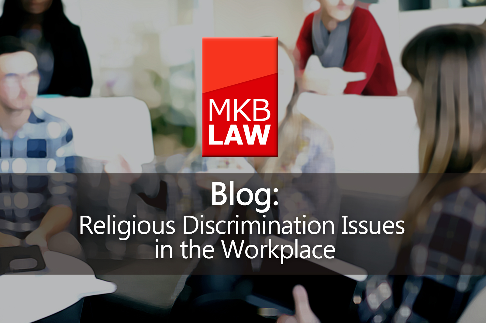 Religious Discrimination Issues At Work Mkb Law Solicitors
